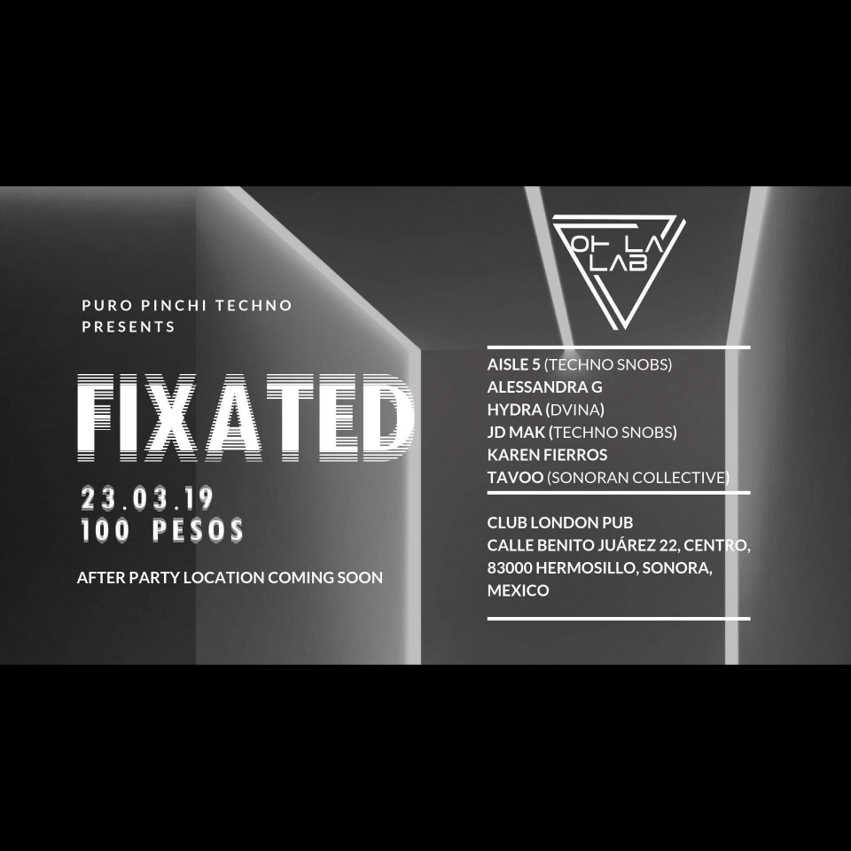 Fixated! Techno in Hermosillo